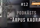 """Video: #12 Podkāsts """"Ārpus Kadra"""", epizode #12"""