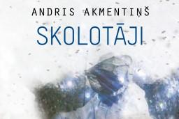 """Vēstures romānu sērijā """"Mēs. Latvija, XX gadsimts"""" klajā laists Andra Akmentiņa romāns """"Skolotāji"""""""