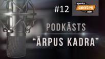 """Podkāsts """"Ārpus Kadra"""", epizode #12"""