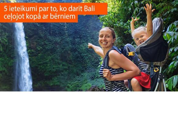 5 ieteikumi, ko darīt Bali, ceļojot kopā ar bērniem